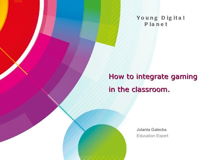 How to integrate gaming  in the classroom - Jolanta Galecka