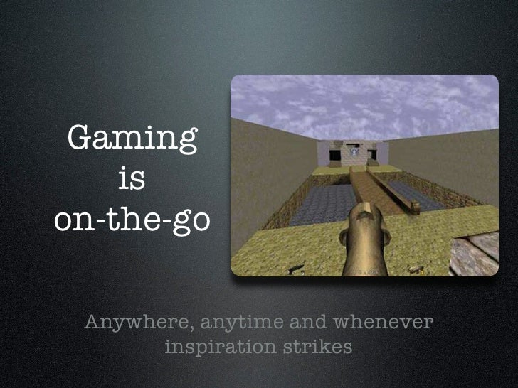 Gaming    ison-the-go Anywhere, anytime and whenever       inspiration strikes