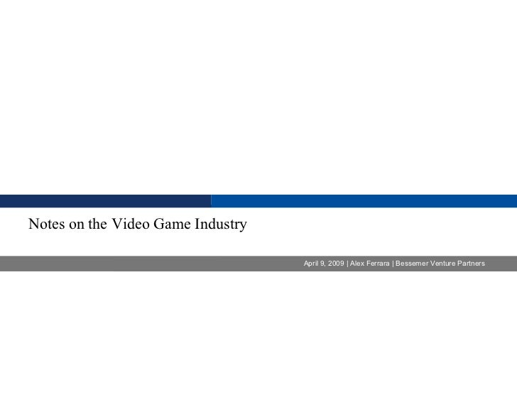 April 9, 2009 | Alex Ferrara | Bessemer Venture Partners Notes on the Video Game Industry