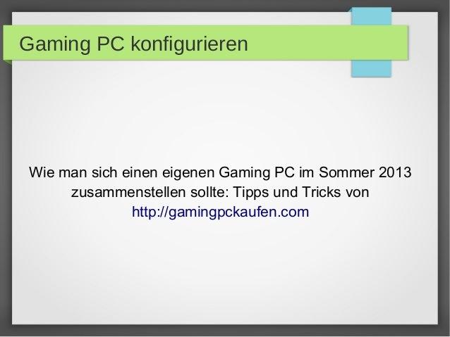 Gaming PC konfigurieren Wie man sich einen eigenen Gaming PC im Sommer 2013 zusammenstellen sollte: Tipps und Tricks von h...