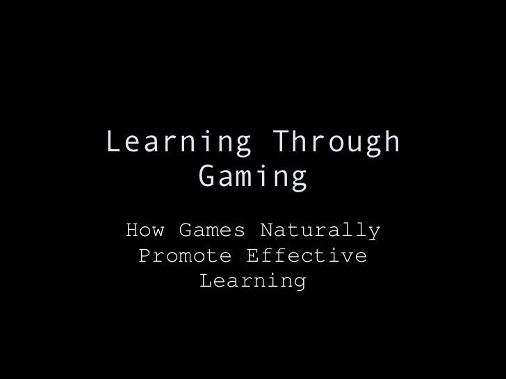 Learning Through Gaming How Games Naturally Promote Effective Learning