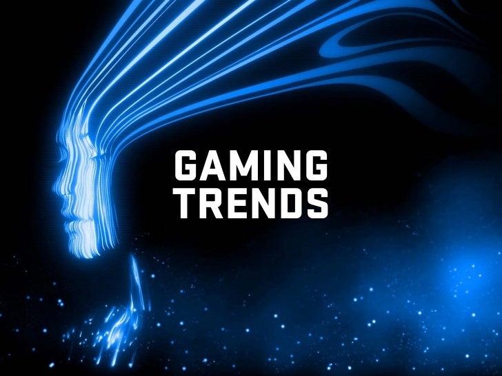 Video Gaming Trends