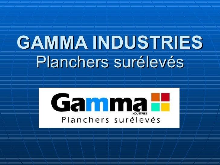 GAMMA INDUSTRIES Planchers surélevés
