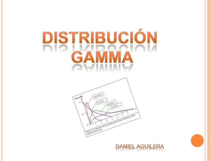    Una variable aleatoria x tiene una distribución      Gamma si su densidad de probabilidad esta dada      por:         ...