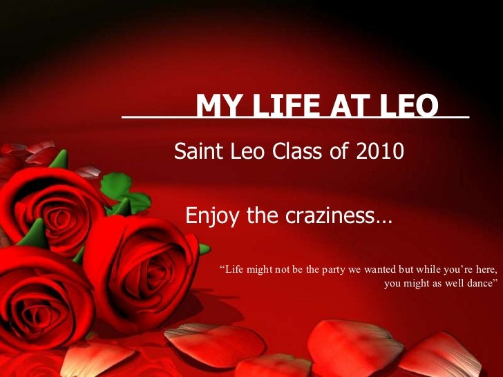 """MY LIFE AT LEO<br />Saint Leo Class of 2010<br />Enjoy the craziness…<br />""""Life might not be the party we wanted but whil..."""