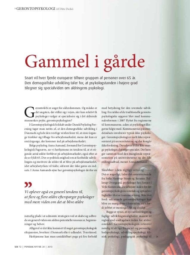 › GERONTOPSYKOLOGI Af Ditte Darkó  Gammel i gårde Snart vil hver fjerde europæer tilhøre gruppen af personer over 65 år. D...