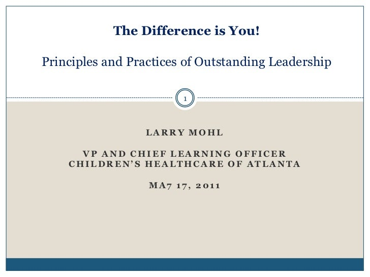The Difference is You!Principles and Practices of Outstanding Leadership<br />1<br />Larry Mohl<br />VP and Chief Learning...