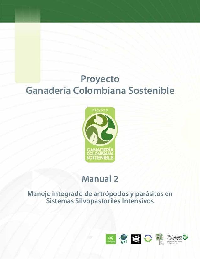 Proyecto Ganadería Colombiana Sostenible Manejo integrado de artrópodos y parásitos en Sistemas Silvopastoriles Intensivos...