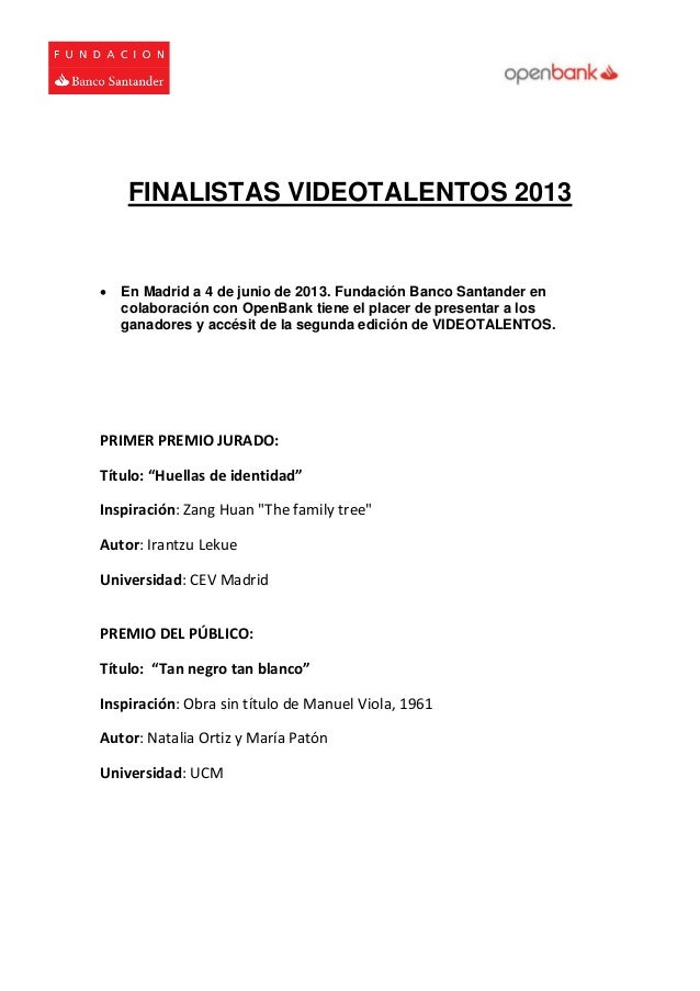 FINALISTAS VIDEOTALENTOS 2013 En Madrid a 4 de junio de 2013. Fundación Banco Santander encolaboración con OpenBank tiene...