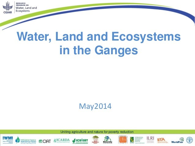 Uniting agriculture and nature for poverty reduction Water, Land and Ecosystems in the Ganges May2014