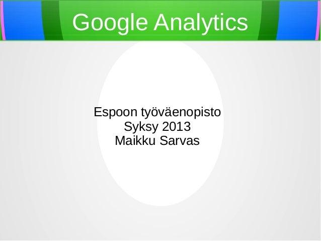 Google Analytics  Espoon työväenopisto Syksy 2013 Maikku Sarvas