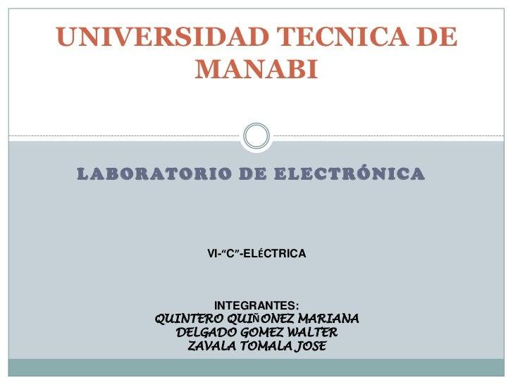 """UNIVERSIDAD TECNICA DE       MANABI L A B O R AT O R I O D E E L E C T RÓ N I CA                 VI-""""C""""-ELÉCTRICA         ..."""