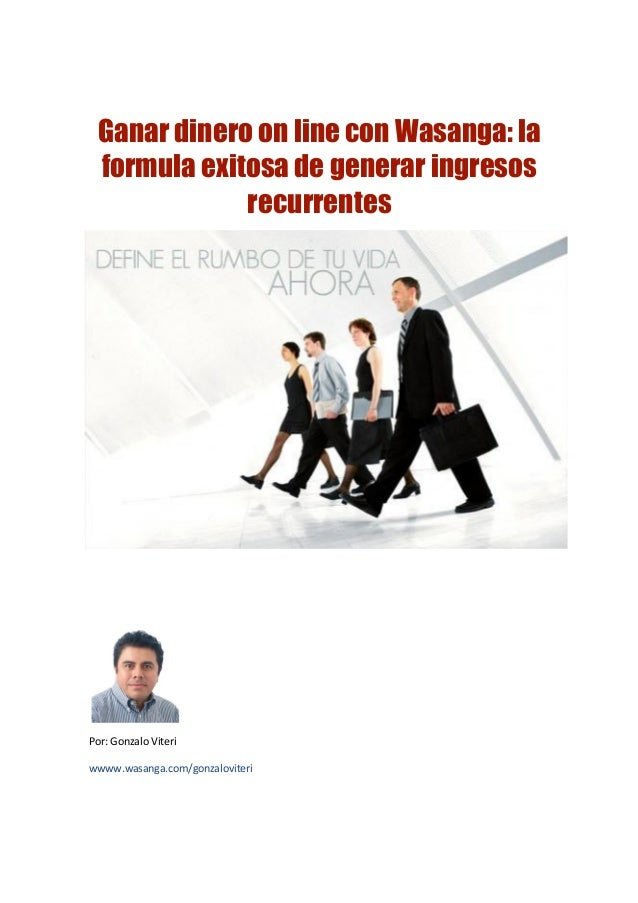 Ganar dinero on line con Wasanga: laformula exitosa de generar ingresosrecurrentesPor: Gonzalo Viteriwwww.wasanga.com/gonz...