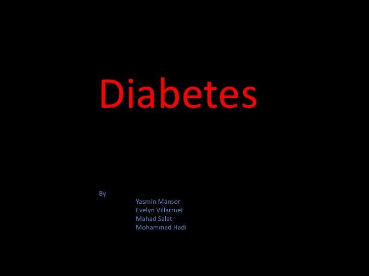 Diabetes <br />By <br />Yasmin Mansor<br />Evelyn Villarruel<br />Mahad Salat<br />Mohammad Hadi<br />