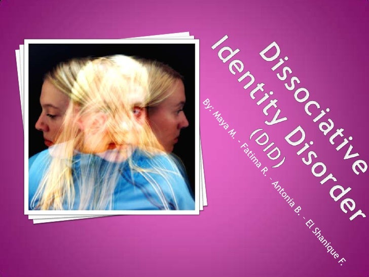 Dissociative Identity Disorder<br />(DID)<br />By: Maya M. - Fatima R. – Antonia B. – El Shanique F.<br />