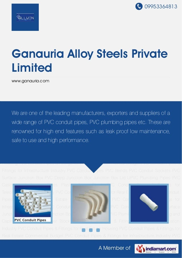 09953364813A Member ofGanauria Alloy Steels PrivateLimitedwww.ganauria.comPVC Conduit Pipes PVC Bends PVC Conduit Sockets ...