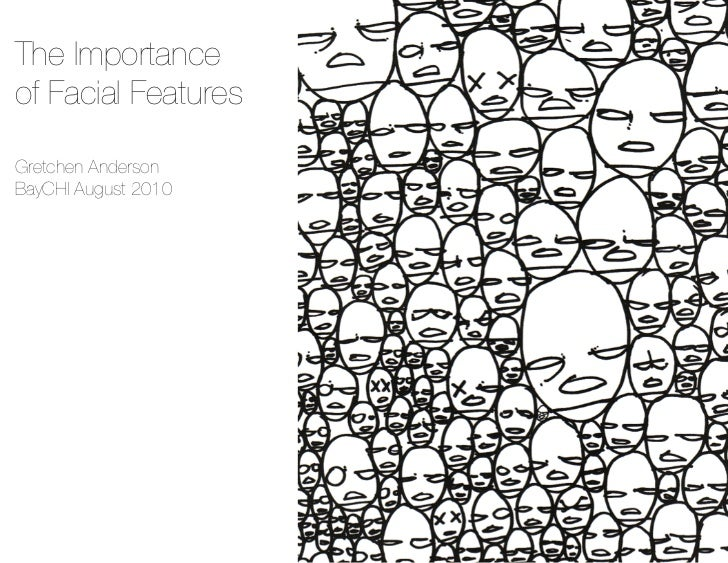 The Importanceof Facial FeaturesGretchen AndersonBayCHI August 2010
