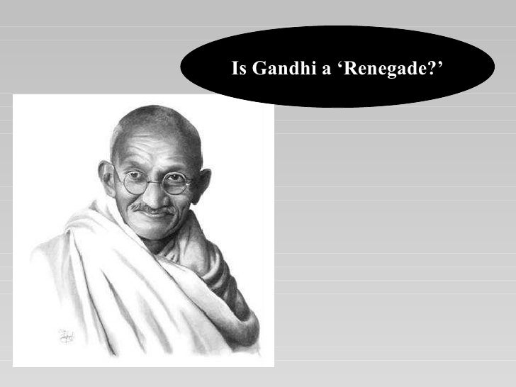 Is Gandhi a 'Renegade?'