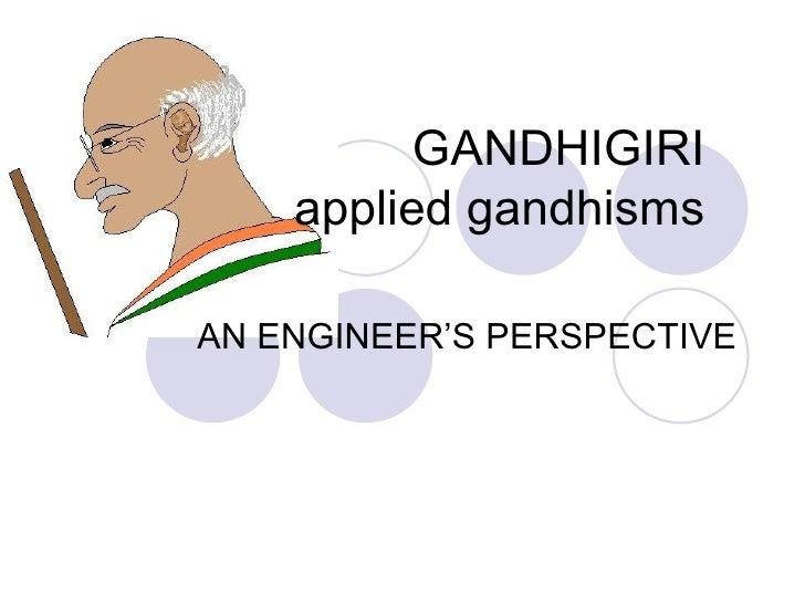 GANDHIGIRI applied gandhisms AN ENGINEER'S PERSPECTIVE