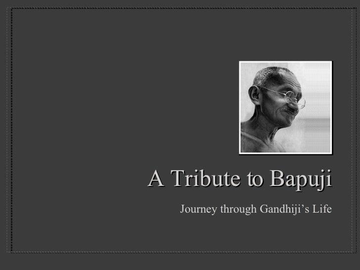 A Tribute to Bapuji <ul><li>Journey through Gandhiji's Life </li></ul>