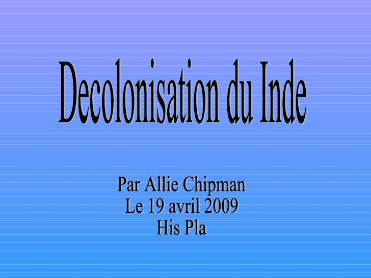 Decolonisation du Inde Par Allie Chipman Le 19 avril 2009 His Pla