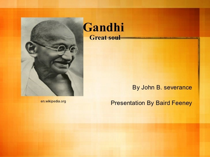 Gandhi  Great soul By John B. severance Presentation By Baird Feeney en.wikipedia.org