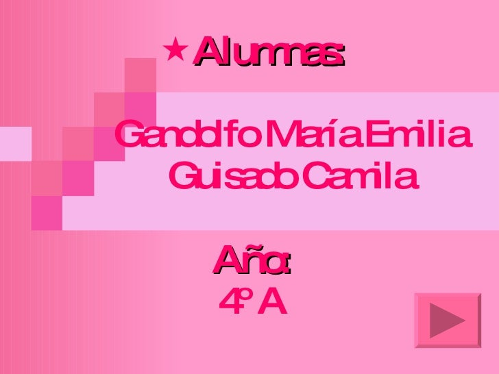 <ul><li>Alumnas:   Gandolfo María Emilia   Guisado Camila   Año: 4º A </li></ul>