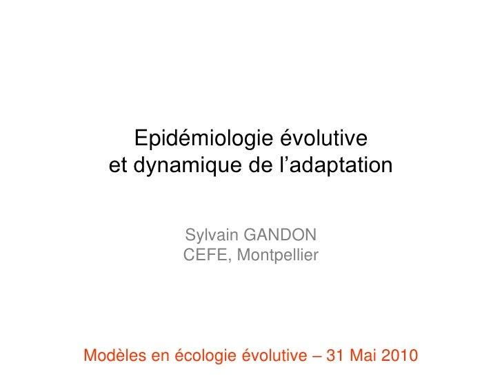 Epidémiologie évolutive <br />et dynamique de l'adaptation<br />Sylvain GANDON<br />CEFE, Montpellier<br />Modèles en écol...