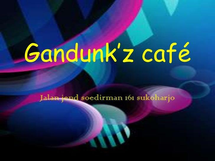 Gandunk'z café Jalan jend soedirman 161 sukoharjo