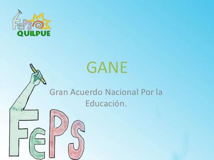GANE<br />Gran Acuerdo Nacional Por la Educación.<br />