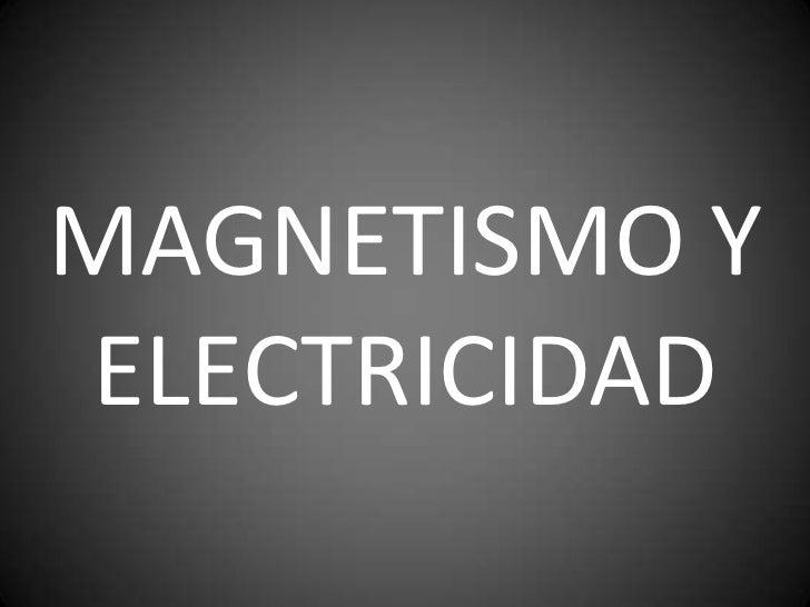 MAGNETISMO Y ELECTRICIDAD<br />