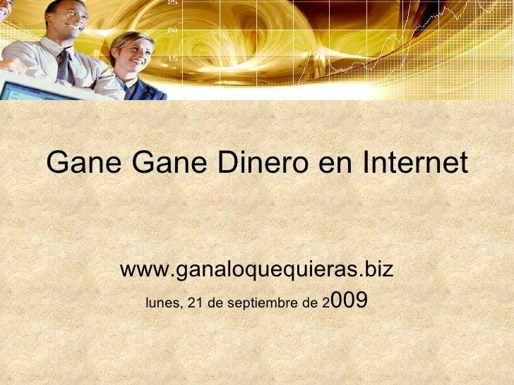 Gane Gane Dinero en Internet www.ganaloquequieras.biz lunes, 21 de septiembre de 2 009