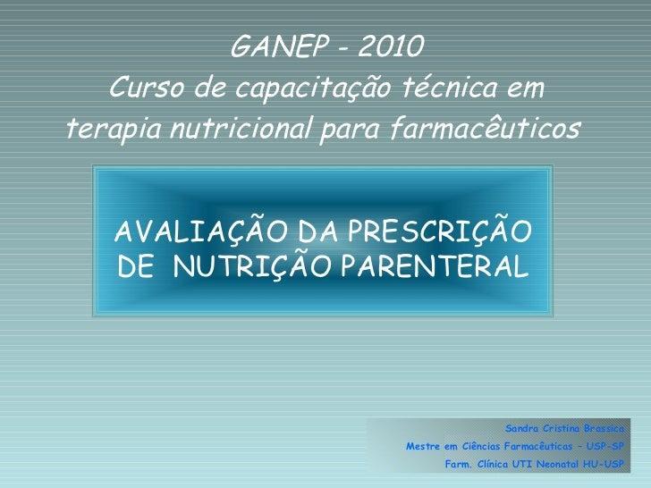 GANEP - 2010 Curso de capacitação técnica em terapia nutricional para farmacêuticos  AVALIAÇÃO DA PRESCRIÇÃO DE  NUTRIÇÃO ...