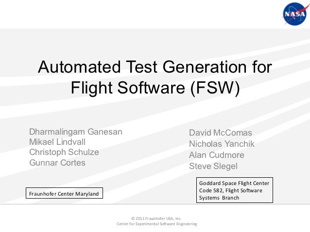 Automated Test Generation for        Flight Software (FSW)Dharmalingam Ganesan                                            ...