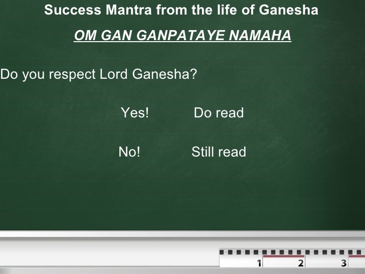 Success Mantra from the life of Ganesha <ul><li>OM GAN GANPATAYE NAMAHA </li></ul><ul><li>Do you respect Lord Ganesha? </l...