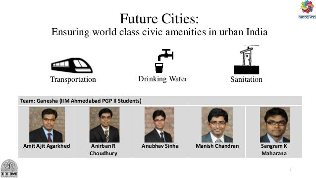 Future Cities: Ensuring world class civic amenities in urban India Transportation Team: Ganesha (IIM Ahmedabad PGP II Stud...