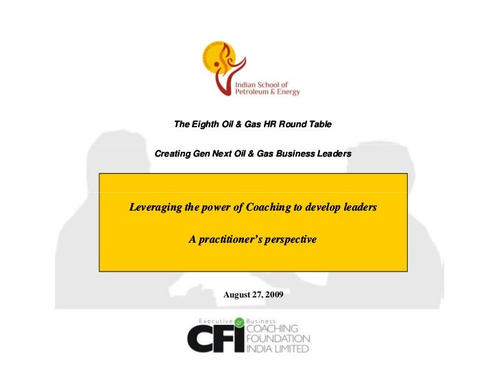The Eighth Oil & Gas HR Round Table     Creating Gen Next Oil & Gas Business LeadersLeveraging the power of Coaching to de...