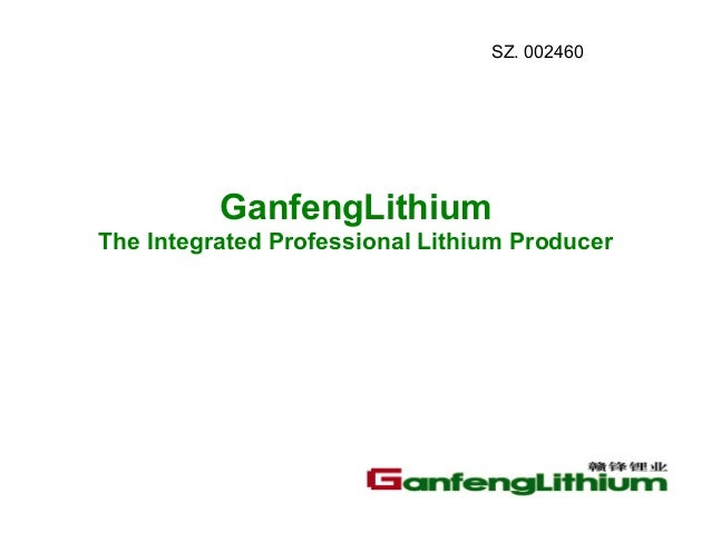 SZ. 002460  GanfengLithium The Integrated Professional Lithium Producer