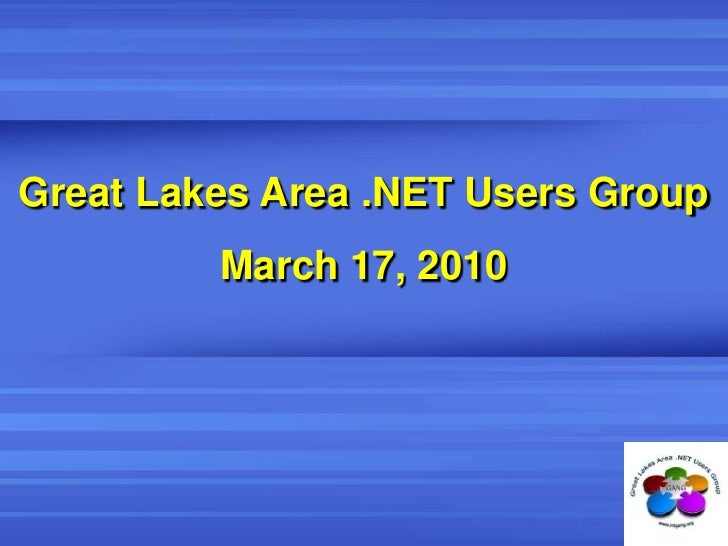 Great Lakes Area .NET Users Group<br />March 17, 2010<br />