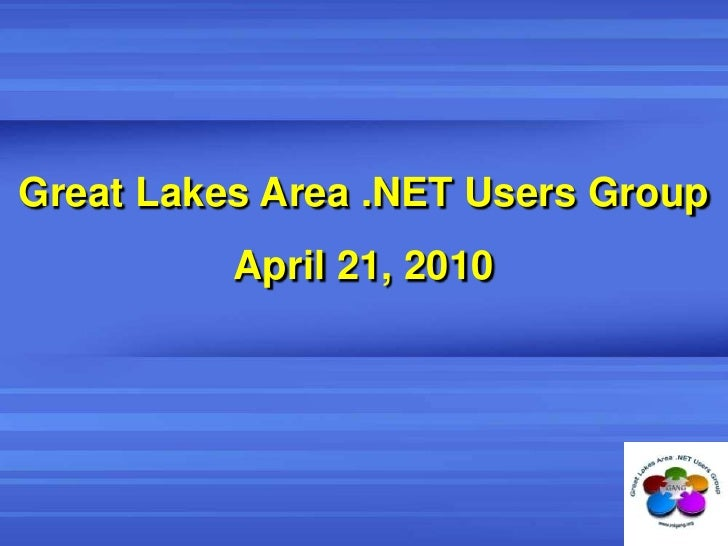 Great Lakes Area .NET Users Group<br />April 21, 2010<br />