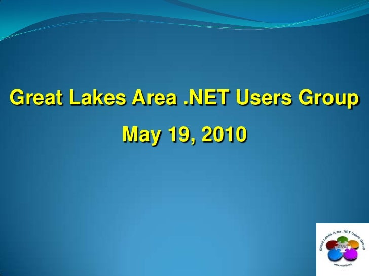 Great Lakes Area .NET Users Group<br />May 19, 2010<br />