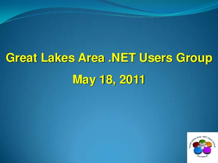 Great Lakes Area .NET Users Group<br />May 18, 2011<br />