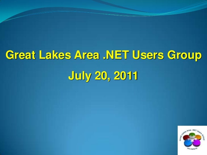 Great Lakes Area .NET Users Group<br />July 20, 2011<br />