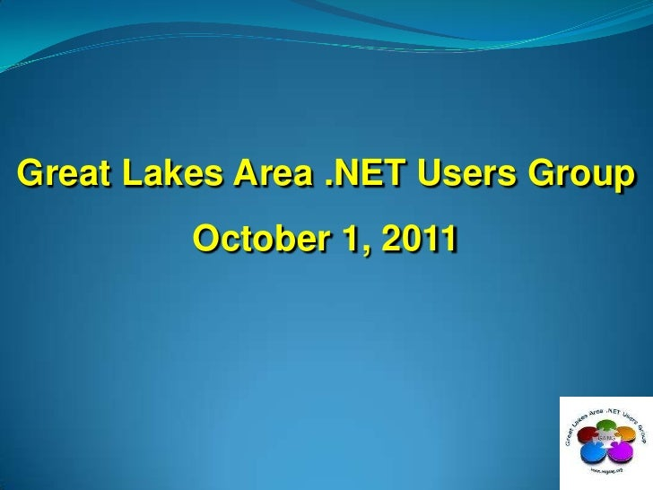 Great Lakes Area .NET Users Group<br />October 1, 2011<br />