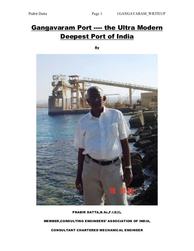 Prabir Datta Page 1 1GANGAVARAM_WRITEUP Gangavaram Port ---- the Ultra Modern Deepest Port of India By PRABIR DATTA,B.Sc,F...