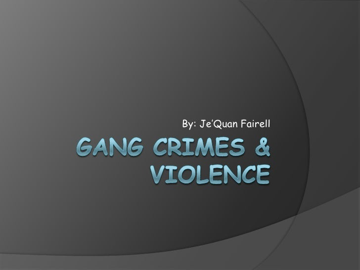 Gang Crimes & Violence<br />By: Je'QuanFairell<br />