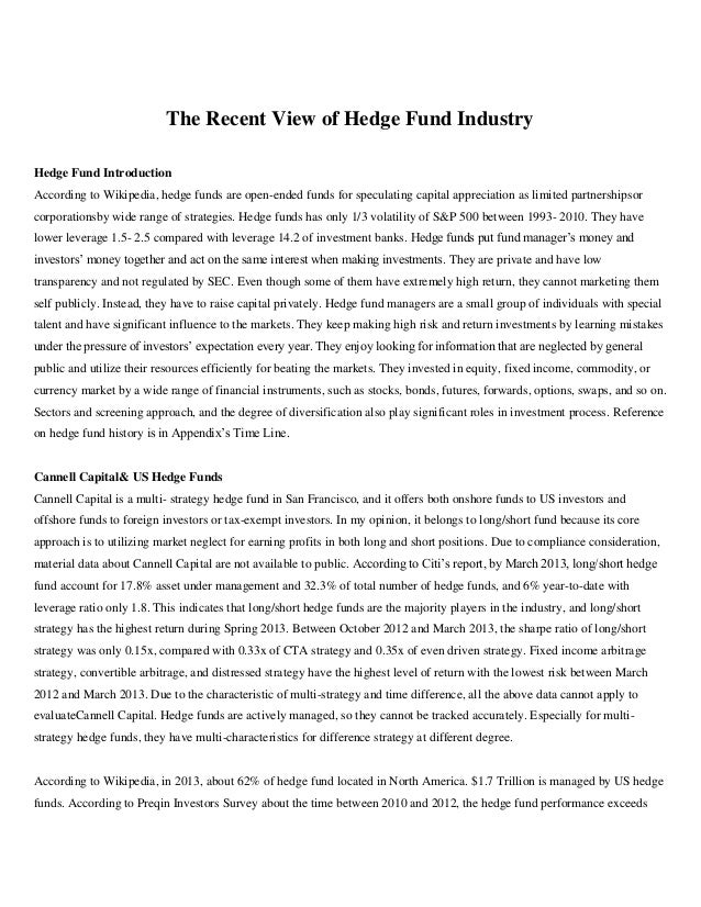 The Recent View of Hedge Fund Industry Hedge Fund Introduction According to Wikipedia, hedge funds are open-ended funds fo...