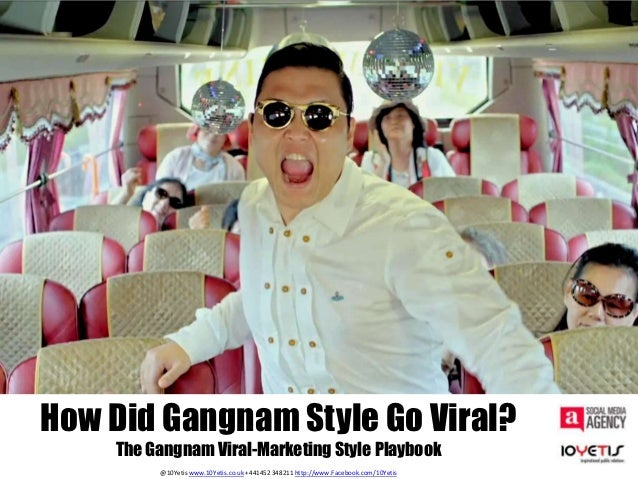 How Did Gangnam Style Go Viral?    The Gangnam Viral-Marketing Style Playbook         @10Yetis www.10Yetis.co.uk +441452 3...