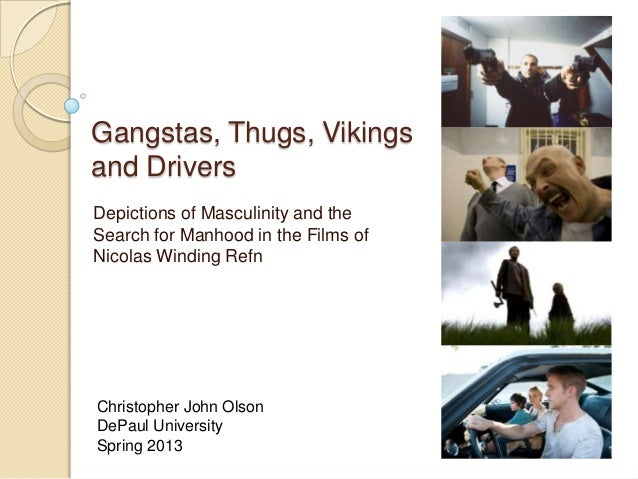 Gangstas, Thugs, Vikingsand DriversDepictions of Masculinity and theSearch for Manhood in the Films ofNicolas Winding Refn...
