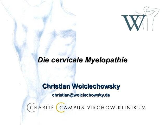 Die cervicale MyelopathieDie cervicale Myelopathie Christian WoiciechowskyChristian Woiciechowsky christian@woiciechowsky....
